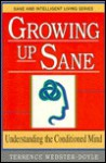 Growing Up Sane: Understanding the Conditioned Mind (Sane/Intelligent Living Series) - Terrence Webster-Doyle