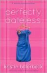 Perfectly Dateless: A Universally Misunderstood Novel - Kristin Billerbeck