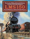 LMS 150: The London Midland and Scottish Railway; a Century and a Half of Progress - Patrick Whitehouse, David St. John Thomas