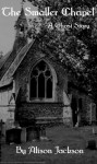 The Smaller Chapel: A Ghost Story - Alison Jackson