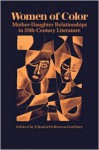 Women Of Color: Mother Daughter Relationships In The 20th Century Literature - Elizabeth Brown-Guillory