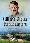 Hitler S Alpine Headquarters - James Wilson