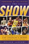 The Show: The Inside Story of the Spectacular Los Angeles Lakers in the Words of Those Who Lived It - Roland Lazenby
