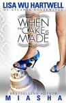 When the Cake is Made - Lisa Wu Hartwell, Miasha