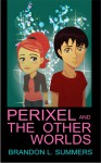 Perixel and The Other Worlds - Brandon L. Summers