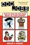 Odd Jobs: How to Have Fun and Make Money in a Bad Economy - Abigail R. Gehring