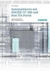 Automatisieren Mit Simatic S7-300 Im Tia-Portal: Projektieren, Programmieren Und Testen Mit Step 7 Professional V11 - Hans Berger