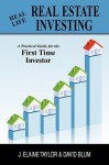Real Life Real Estate Investing: A Practical Guide for the First Time Investor - J. Elaine Taylor, David Blum