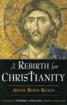 A Rebirth for Christianity - Alvin Boyd Kuhn, Stephan A. Hoeller