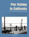 Pier Fishing in California: The Complete Coast and Bay Guide, 2nd Edition - Ken Jones