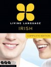Living Language Irish, Complete Edition: Beginner through advanced course, including 3 coursebooks, 9 audio CDs, and free online learning - Living Language