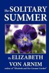 """The Solitary Summer by Elizabeth Von Arnim, Author of """"Elizabeth and Her German Garden"""" - Elizabeth von Arnim, Antero Alli"""