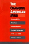 The Changing American Mind: How and Why American Public Opinion Changed Between 1960 and 1988 - William G. Mayer