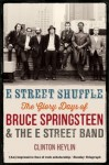 E Street Shuffle: The Glory Days of Bruce Springsteen & the E Street Band - Clinton Heylin