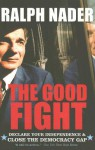 The Good Fight: Declare Your Independence and Close the Democracy Gap - Ralph Nader