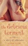 The Delicious Torment: A Story of Submission - Alison Tyler