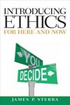 Introducing Ethics: For Here and Now (Mythinkinglab) - James P. Sterba