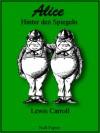 Alice hinter den Spiegeln - Deutsche Neuübersetzung - Lewis Carroll, John Tenniel, Nadine Erler