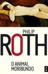 O animal moribundo - Philip Roth, Fernanda Pinto Rodrigues