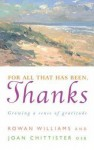 For All That Has Been, Thanks: Growing A Sense Of Gratitude - Rowan Williams, Joan D. Chittister