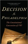 Decision in Philadelphia: The Constitutional Convention of 1787 - Christopher Collier