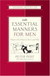 Essential Manners for Men: What to Do, When to Do It, and Why - Peter Post