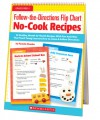 Follow-the-Directions Flip Chart: No-Cook Recipes: 12 Healthy, Month-by-Month Recipes With Fun Activities That Teach Young Learners How to Listen and Follow Directions - Pamela Chanko