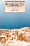 Rocky Mountain West: Colorado, Wyoming, and Montana, 1859-1915 - Duane A. Smith
