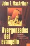 Avergonzados Del Evangelio: Ashamed Of The Gospel: When The Church Becomes Like The World - John F. MacArthur Jr.