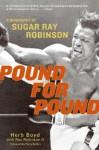 Pound for Pound: A Biography of Sugar Ray Robinson - Herb Boyd, Ray Robinson