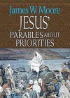 Jesus' Parables about Priorities - James W. Moore