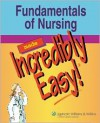 Fundamentals of Nursing Made Incredibly Easy! (Incredibly Easy! Series®) - Lippincott Williams & Wilkins, Karen C. Comerford, Springhouse