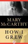 How I Grew - Mary McCarthy