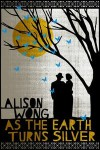 As the Earth Turns Silver - Alison Wong