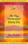 The Way Toward Health: A Seth Book - Seth, Jane Roberts, Robert F. Butts