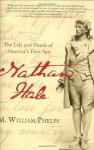 Nathan Hale: The Life and Death of America's First Spy - M. William Phelps