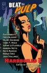BEAT to a PULP: Hardboiled 3 - Patti Abbott, Fred Blosser, Hilary Davidson, Chris F. Holm, Sophie Littlefield, Andrew Nette, Keith Rawson, Kieran Shea, Josh Stallings, David Cranmer