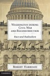 Washington During Civil War and Reconstruction: Race and Radicalism - Robert Harrison