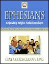 Ephesians: Enjoying Right Relationships - Gene A. Getz, Claude V. King