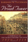 The Proud Tower: A Portrait of the World Before the War 1890-1914 - Barbara W. Tuchman