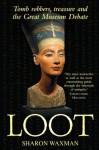 Loot: Tomb robbers, treasures and the Great Museum Debate - Sharon Waxman