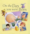 On the Day You Were Born - Sophie Piper, Lois Rock, Kristina Stephenson
