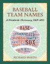 Baseball Team Names: A Worldwide Dictionary, 1869-2011 - Richard Worth