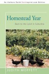 Homestead Year: Back to the Land in Suburbia - Judith Moffett