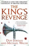The King's Revenge: Charles II and the Greatest Manhunt in British History - Don Jordan, Michael Walsh