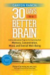 Canyon Ranch 30 Days to a Better Brain: A Groundbreaking Program for Improving Your Memory, Concentration, Mood, and Overall Well-Being - Richard Carmona