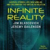Infinite Reality: Avatars, Eternal Life, New Worlds, and the Dawn of the Virtual Revolution - Jim Blascovich, Jeremy Bailenson, John Pruden