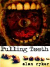 Pulling Teeth - Alan Ryker
