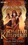 Das Siegel des Todes (Die Schattenkämpferin, #2) - Licia Troisi