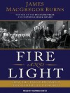 Fire and Light: How the Enlightenment Transformed Our World - James MacGregor Burns, Norman Dietz